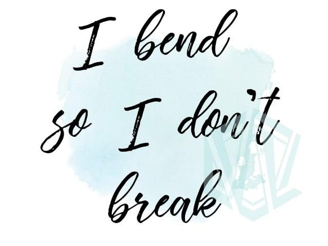 Quote FlexYourMind I Bend So I dont break